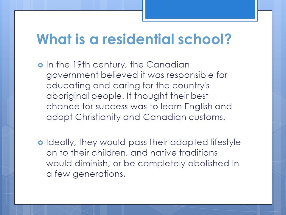 What is a residential school?  In the 19th century, the Canadian government believed it was responsible for educating and caring for the country's ab
