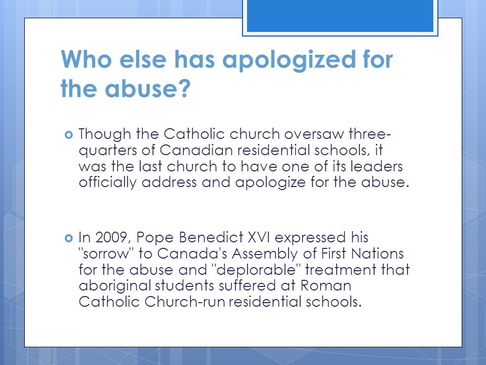 Who else has apologized for the abuse?  Though the Catholic church oversaw three- quarters of Canadian residential schools, it was the last church to