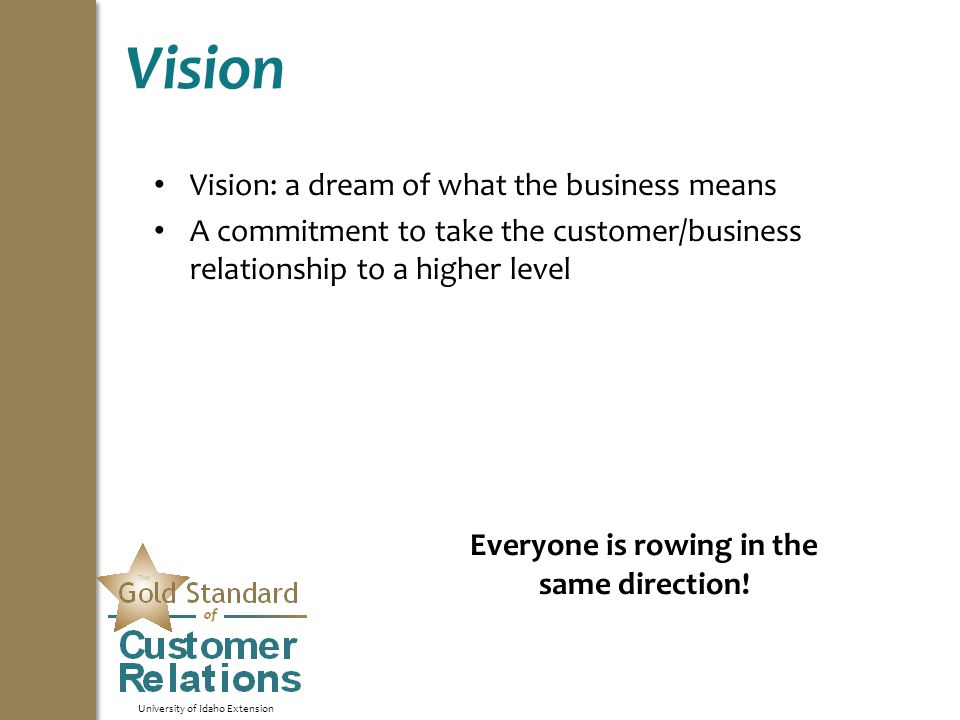 University of Idaho Extension Vision Vision: a dream of what the business means A commitment to take the customer/business relationship to a higher le