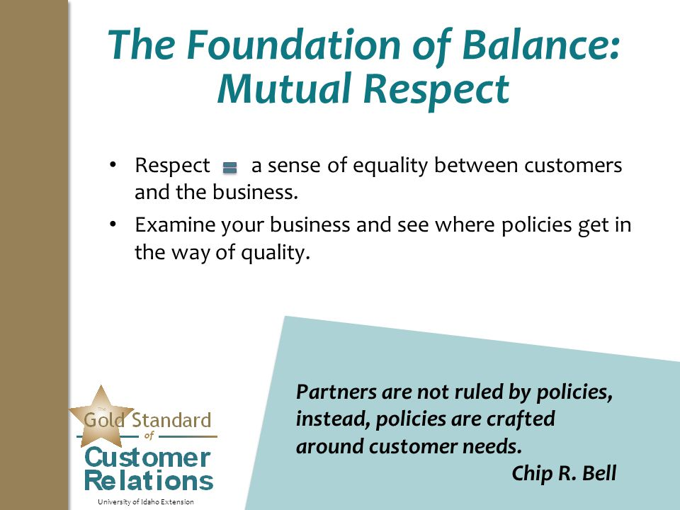 University of Idaho Extension The Foundation of Balance: Mutual Respect Respect a sense of equality between customers and the business.