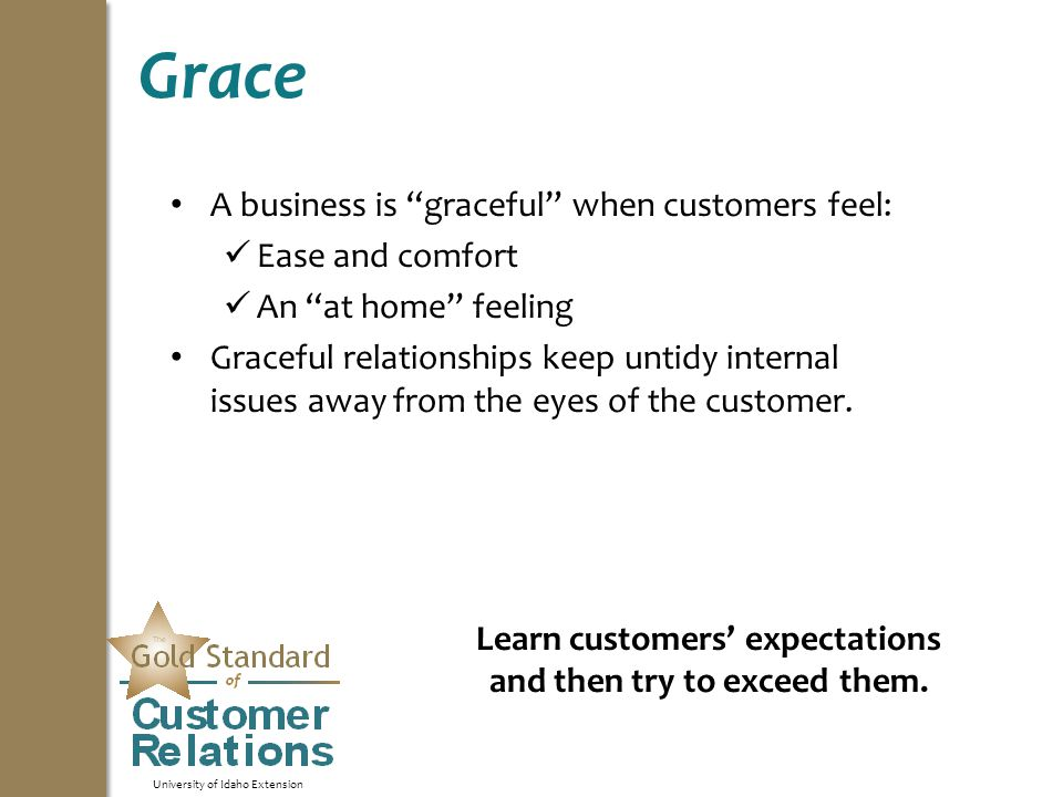 "University of Idaho Extension Grace A business is ""graceful"" when customers feel: Ease and comfort An ""at home"" feeling Graceful relationships keep un"