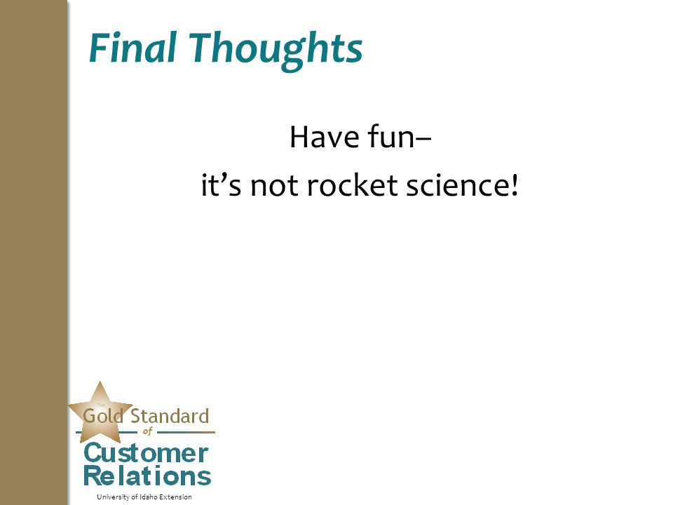 University of Idaho Extension Final Thoughts Have fun– it's not rocket science!