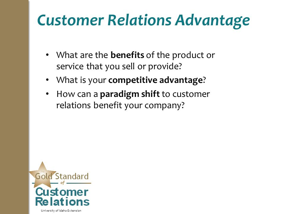 University of Idaho Extension Customer Relations Advantage What are the benefits of the product or service that you sell or provide.
