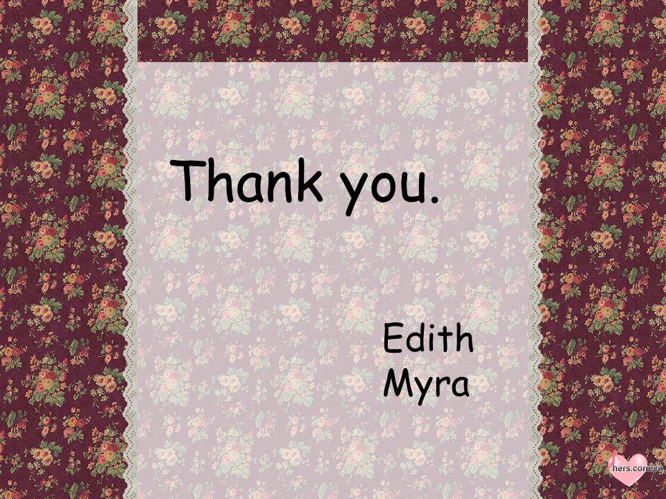 Thank you. Edith Myra