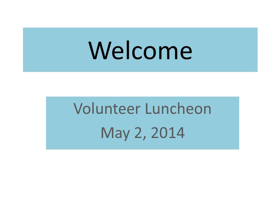 Welcome Volunteer Luncheon May 2, 2014