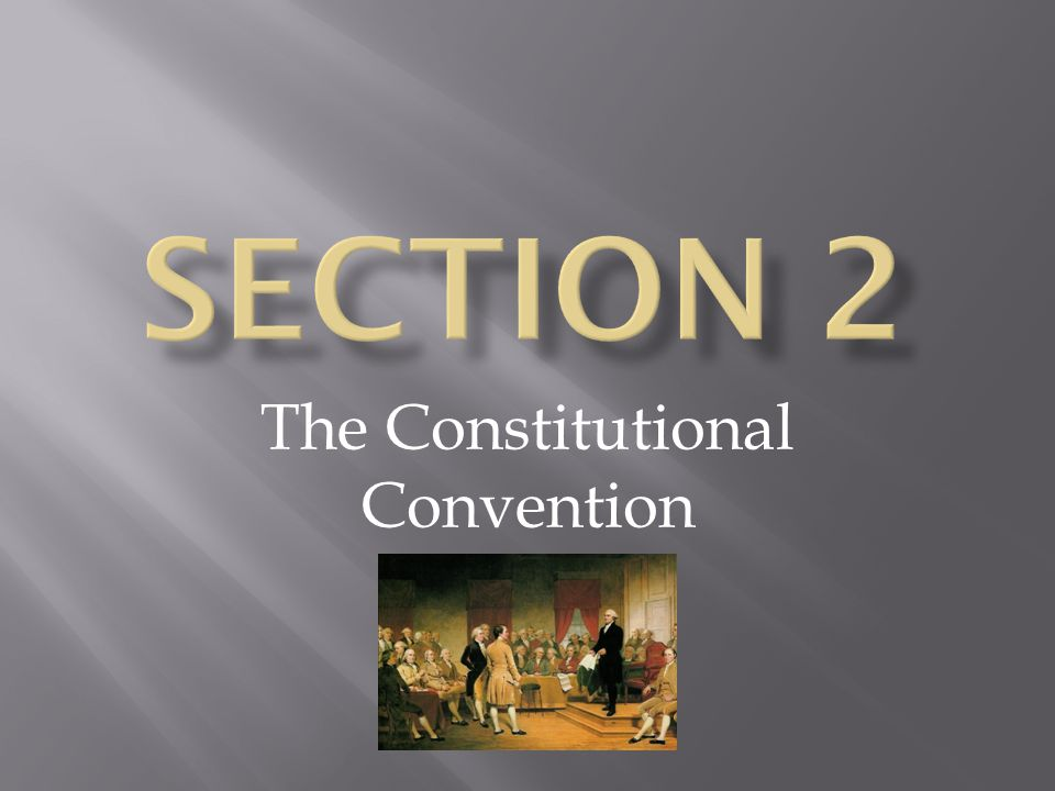  Attendees of convention were well-educated me from cities  George Washington was the leader of the convention  Tried to revise the articles, however soon saw that they couldn't (a new plan was needed)  Worked for four months to create a new plan