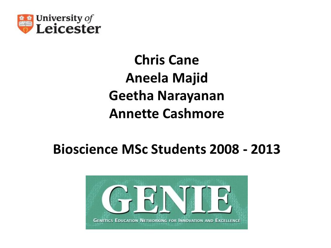 Chris Cane Aneela Majid Geetha Narayanan Annette Cashmore Bioscience MSc Students