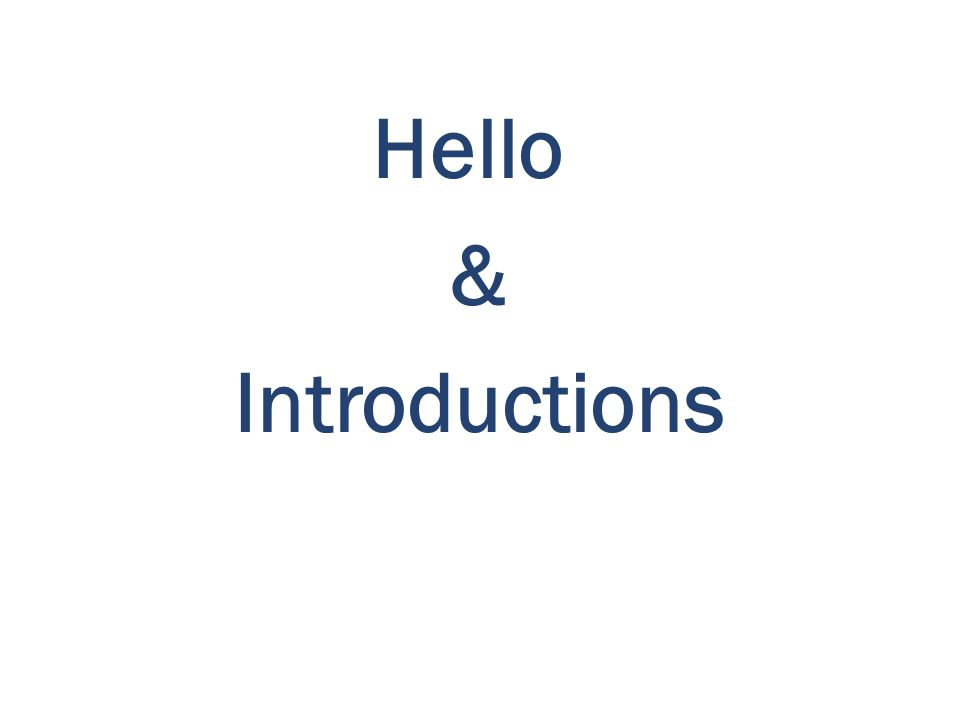 Hello & Introductions