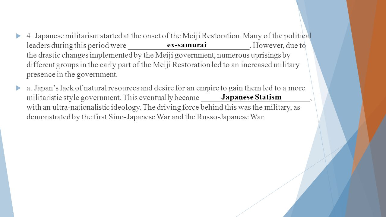  4.Japanese militarism started at the onset of the Meiji Restoration.