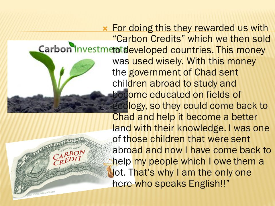  For doing this they rewarded us with Carbon Credits which we then sold to developed countries.