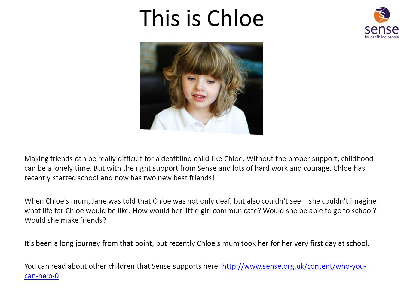This is Chloe Making friends can be really difficult for a deafblind child like Chloe. Without the proper support, childhood can be a lonely time. But