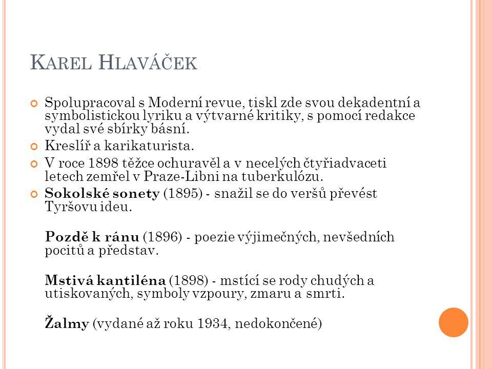 K AREL H LAVÁČEK Spolupracoval s Moderní revue, tiskl zde svou dekadentní a symbolistickou lyriku a výtvarné kritiky, s pomocí redakce vydal své sbírky básní.
