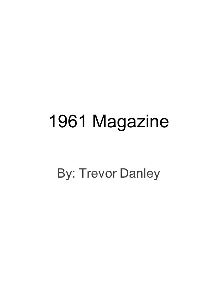 1961 Magazine By: Trevor Danley