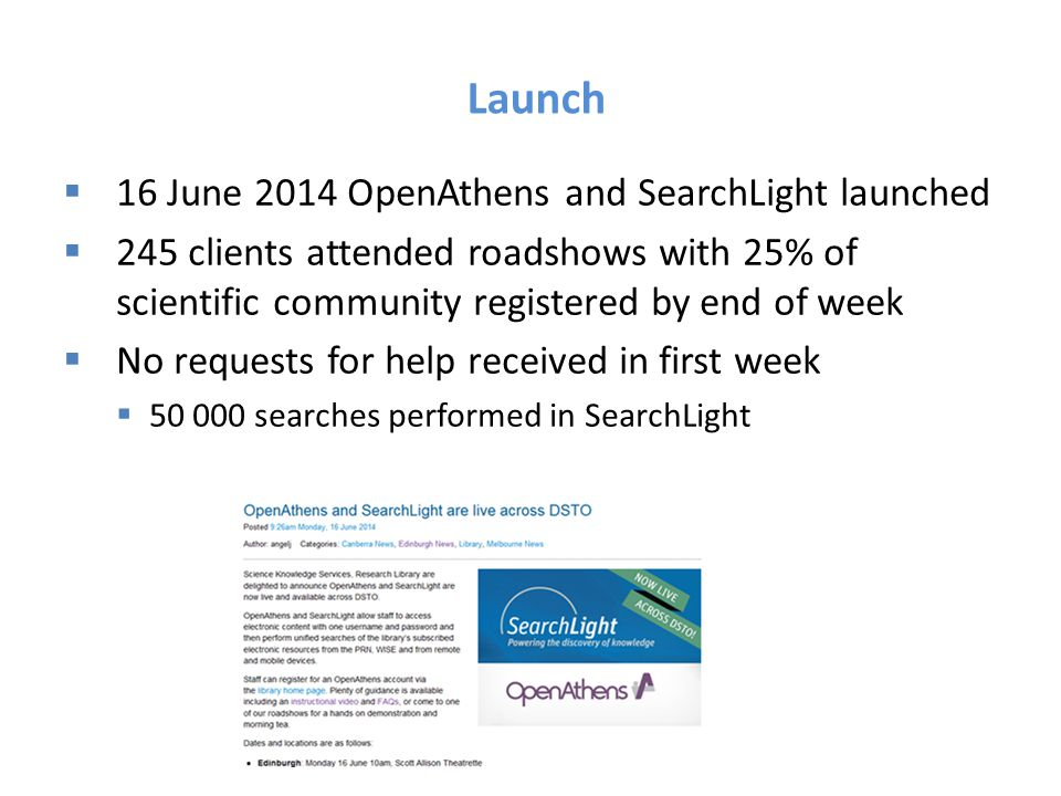 Launch  16 June 2014 OpenAthens and SearchLight launched  245 clients attended roadshows with 25% of scientific community registered by end of week
