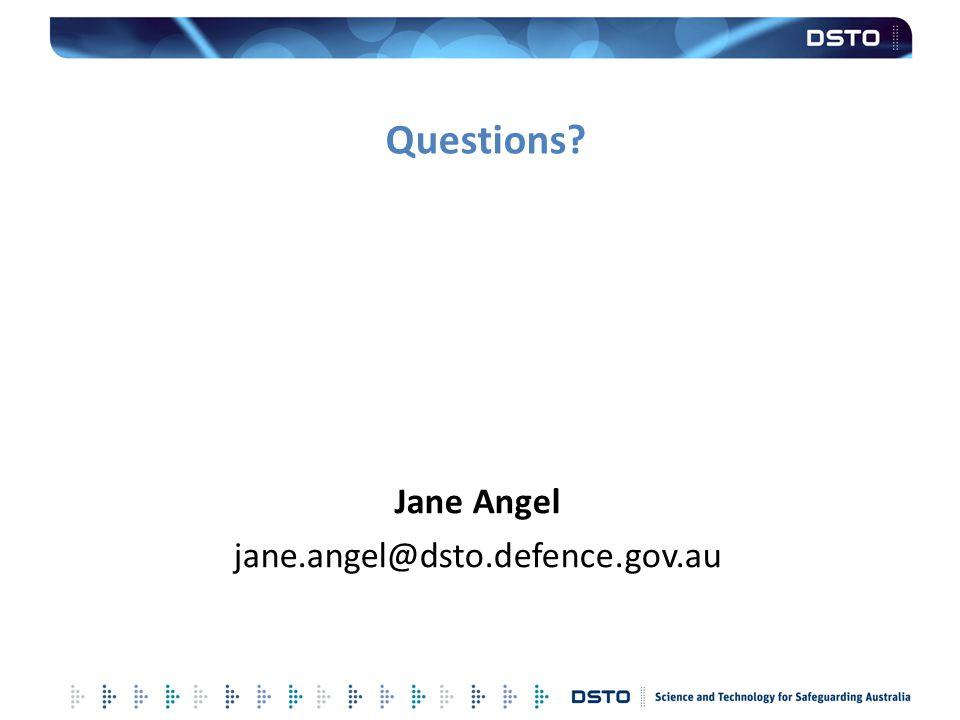 Questions? Jane Angel jane.angel@dsto.defence.gov.au