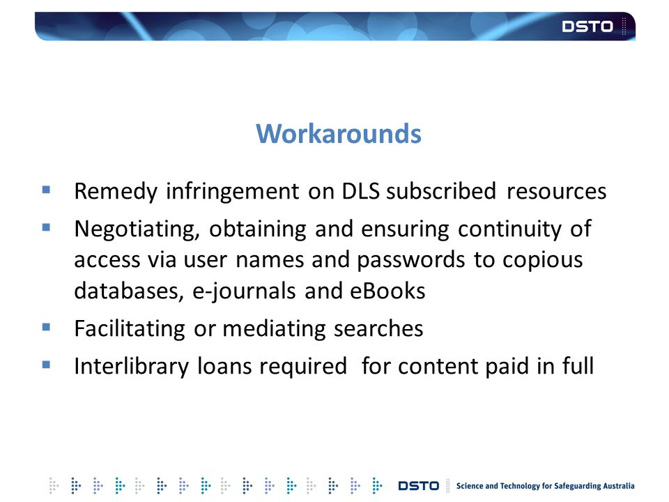 Workarounds  Remedy infringement on DLS subscribed resources  Negotiating, obtaining and ensuring continuity of access via user names and passwords