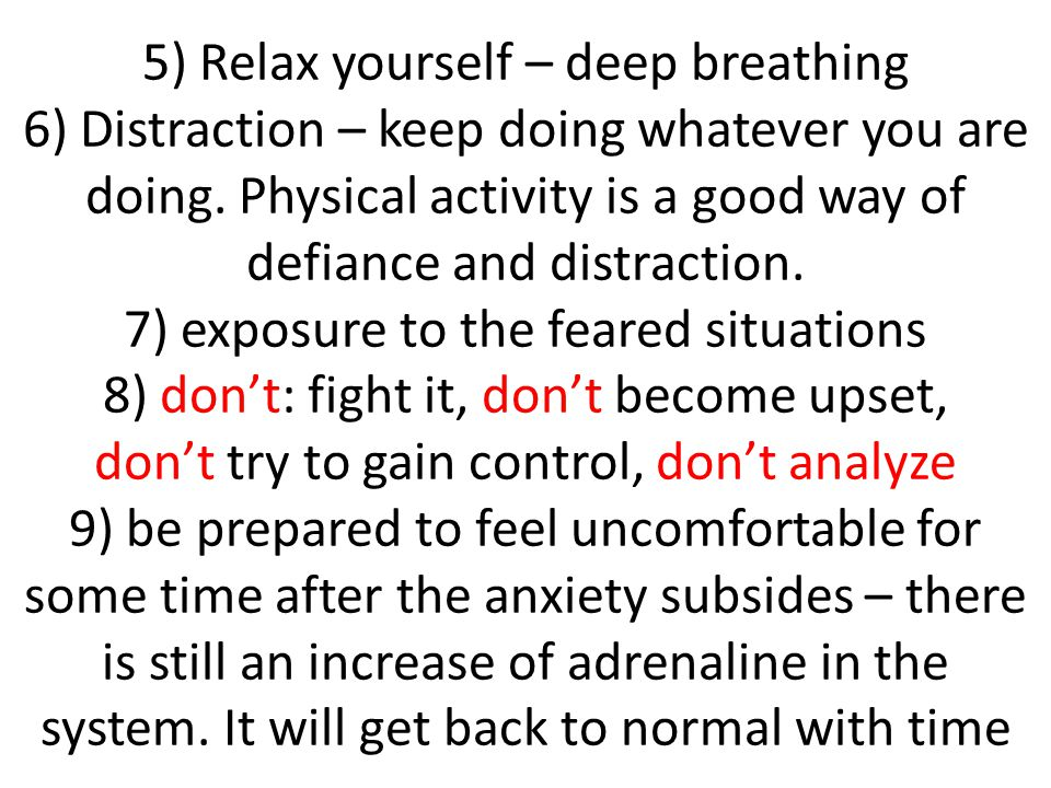 5) Relax yourself – deep breathing 6) Distraction – keep doing whatever you are doing.