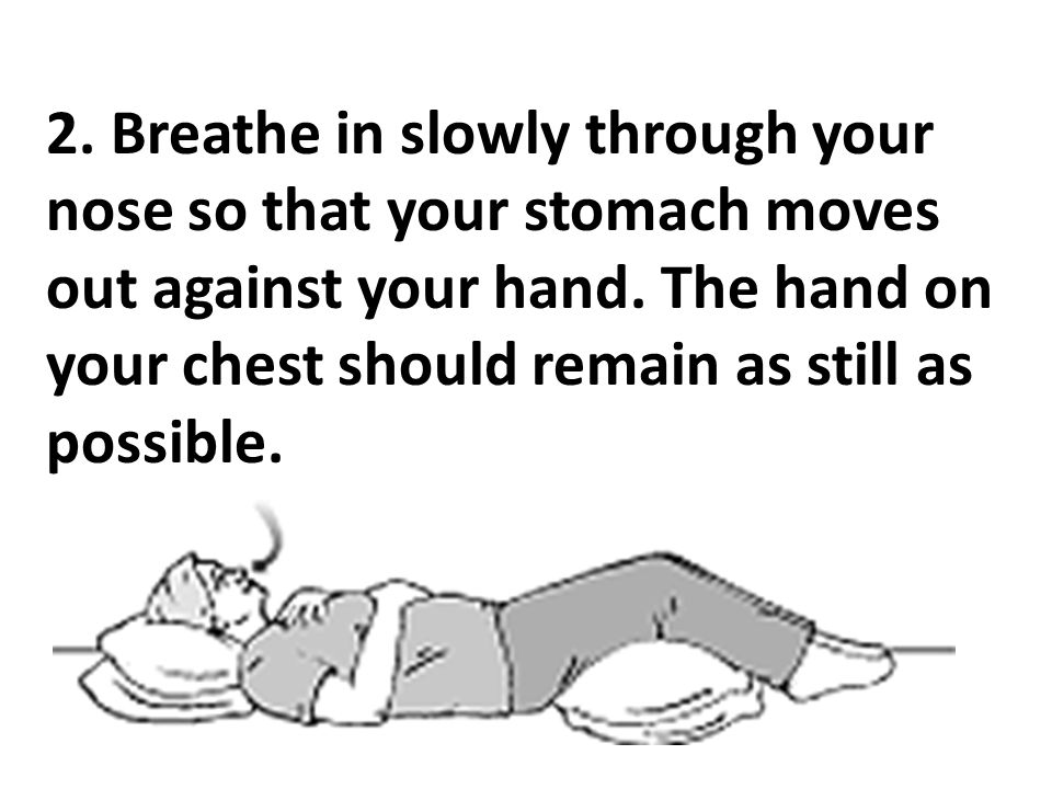 2. Breathe in slowly through your nose so that your stomach moves out against your hand.