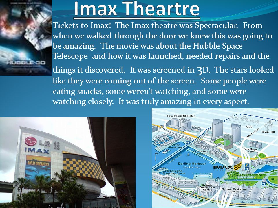 Tickets to Imax. The Imax theatre was Spectacular.