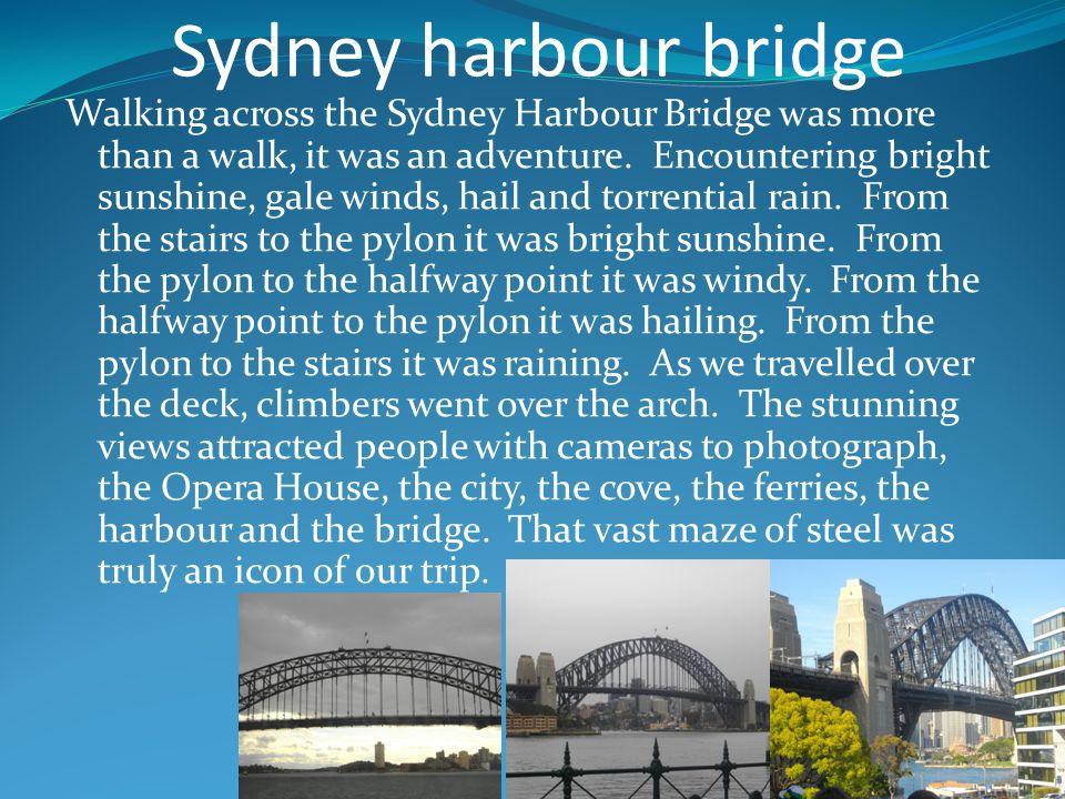 Sydney harbour bridge Walking across the Sydney Harbour Bridge was more than a walk, it was an adventure.