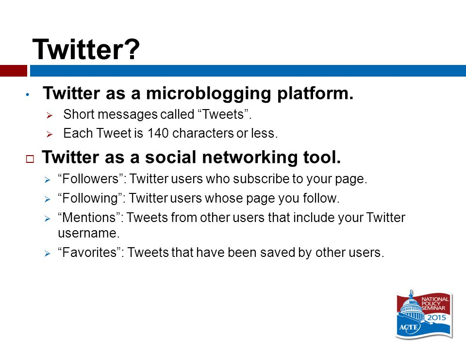 Twitter. Twitter as a microblogging platform.  Short messages called Tweets .