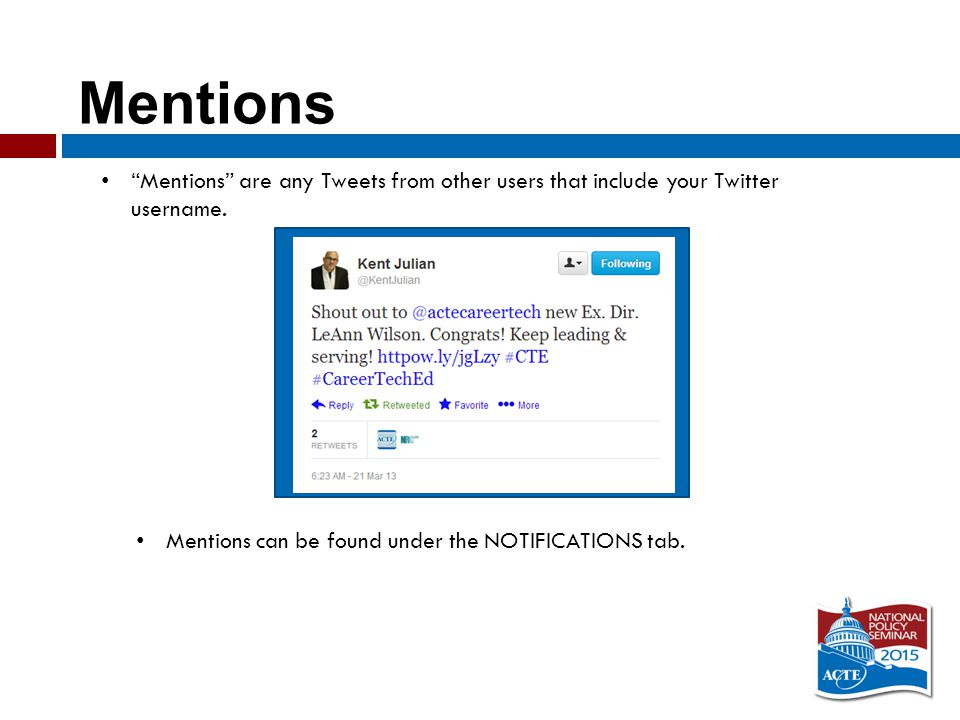 Mentions Mentions are any Tweets from other users that include your Twitter username.