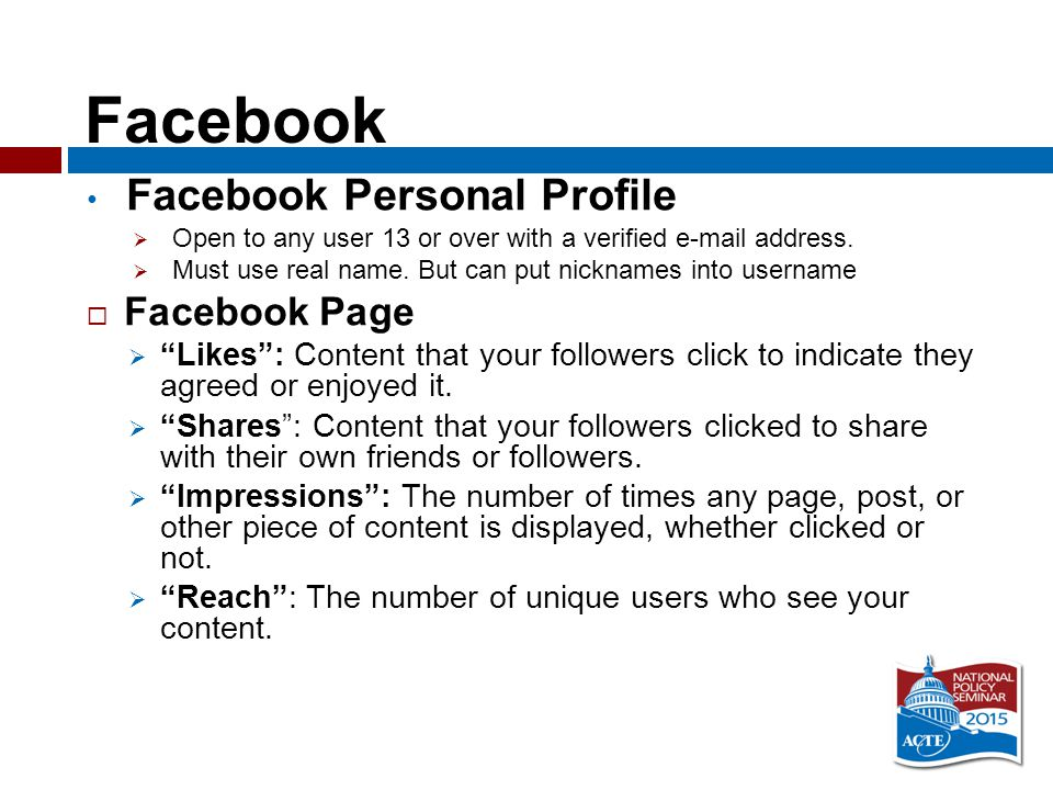 Facebook Facebook Personal Profile  Open to any user 13 or over with a verified e-mail address.