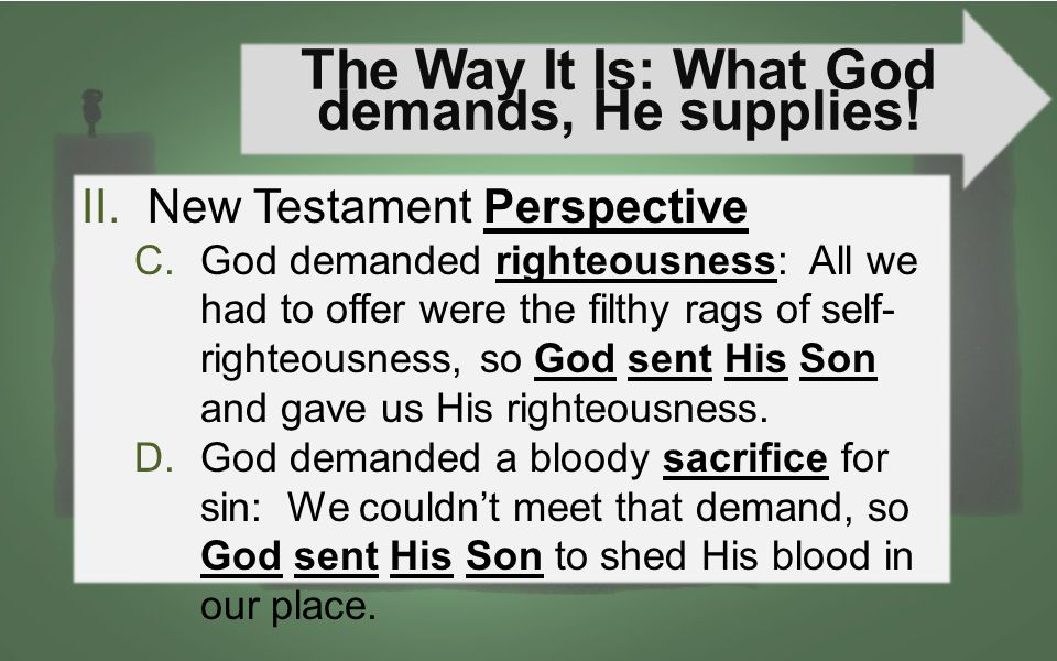 The Way It Is: What God demands, He supplies! II.New Testament Perspective C.God demanded righteousness: All we had to offer were the filthy rags of s