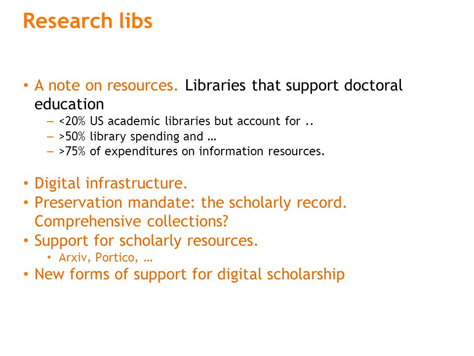 Research libs A note on resources. Libraries that support doctoral education – <20% US academic libraries but account for.. – >50% library spending an