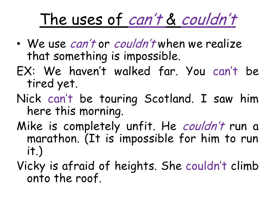 The uses of can't & couldn't We use can't or couldn't when we realize that something is impossible.