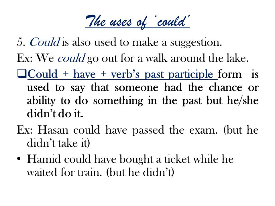 The uses of 'could' 5.Could is also used to make a suggestion.