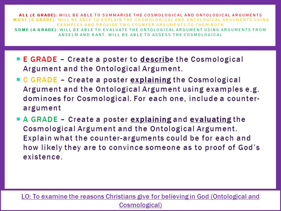  E GRADE – Create a poster to describe the Cosmological Argument and the Ontological Argument.