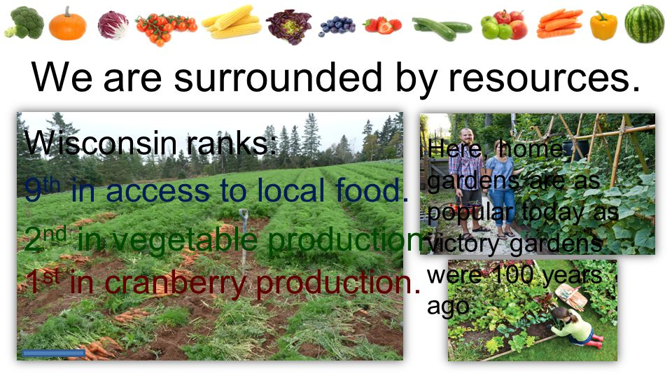 We are surrounded by resources.9 th in access to local food.