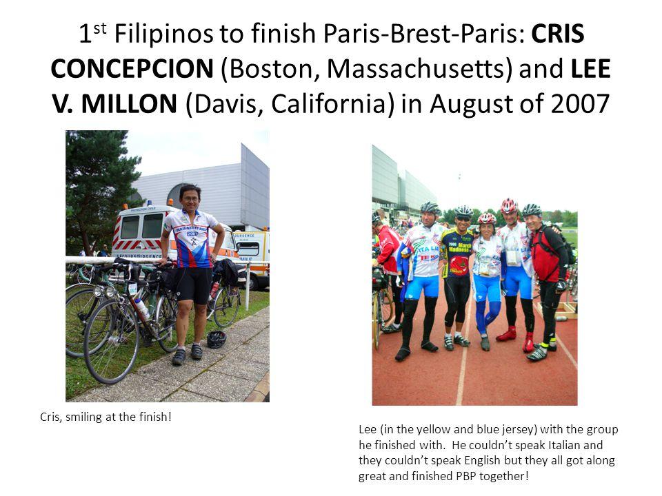 1 st Filipinos to finish Paris-Brest-Paris: CRIS CONCEPCION (Boston, Massachusetts) and LEE V. MILLON (Davis, California) in August of 2007 Lee (in th