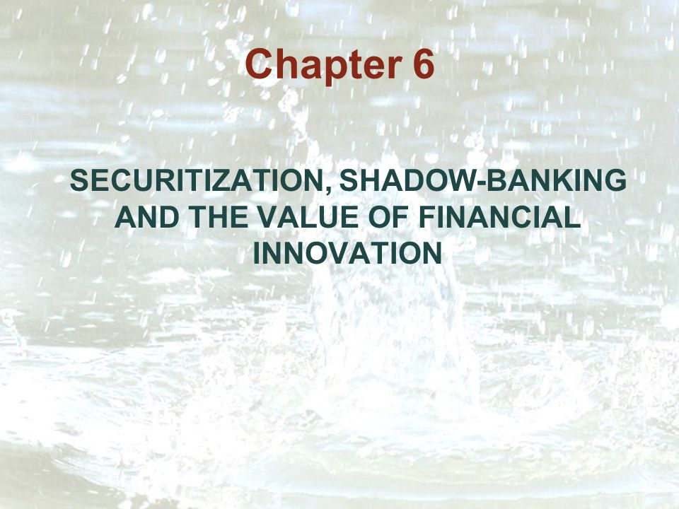 Chapter 6 SECURITIZATION, SHADOW-BANKING AND THE VALUE OF FINANCIAL INNOVATION