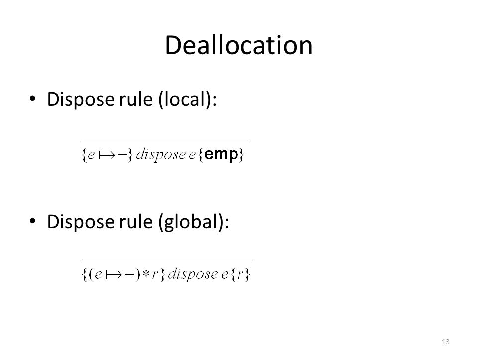 Deallocation Dispose rule (local): Dispose rule (global): 13