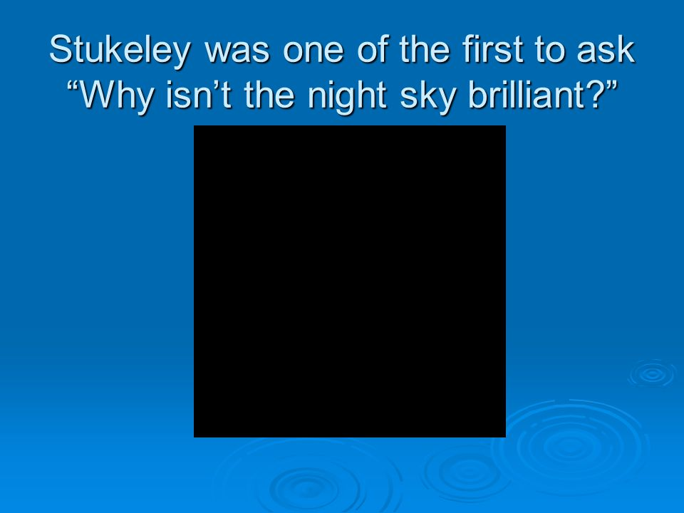 Stukeley was one of the first to ask Why isn't the night sky brilliant