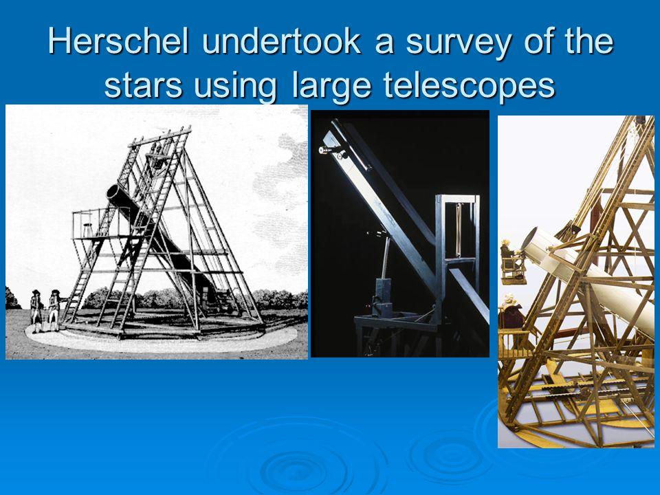 Herschel undertook a survey of the stars using large telescopes