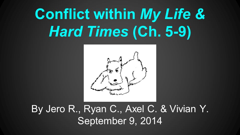 Conflict within My Life & Hard Times (Ch. 5-9) By Jero R., Ryan C., Axel C. & Vivian Y. September 9, 2014