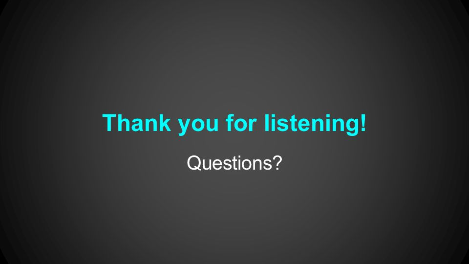 Thank you for listening! Questions?