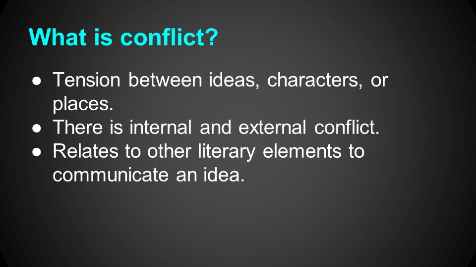 What is conflict.●Tension between ideas, characters, or places.