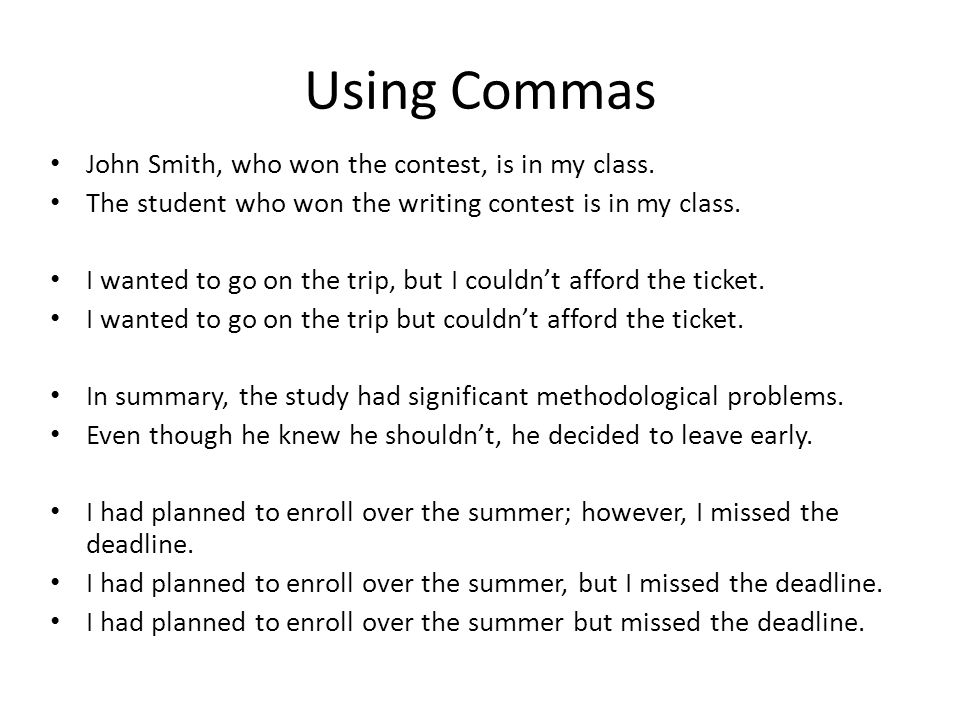 Using Commas John Smith, who won the contest, is in my class. The student who won the writing contest is in my class. I wanted to go on the trip, but
