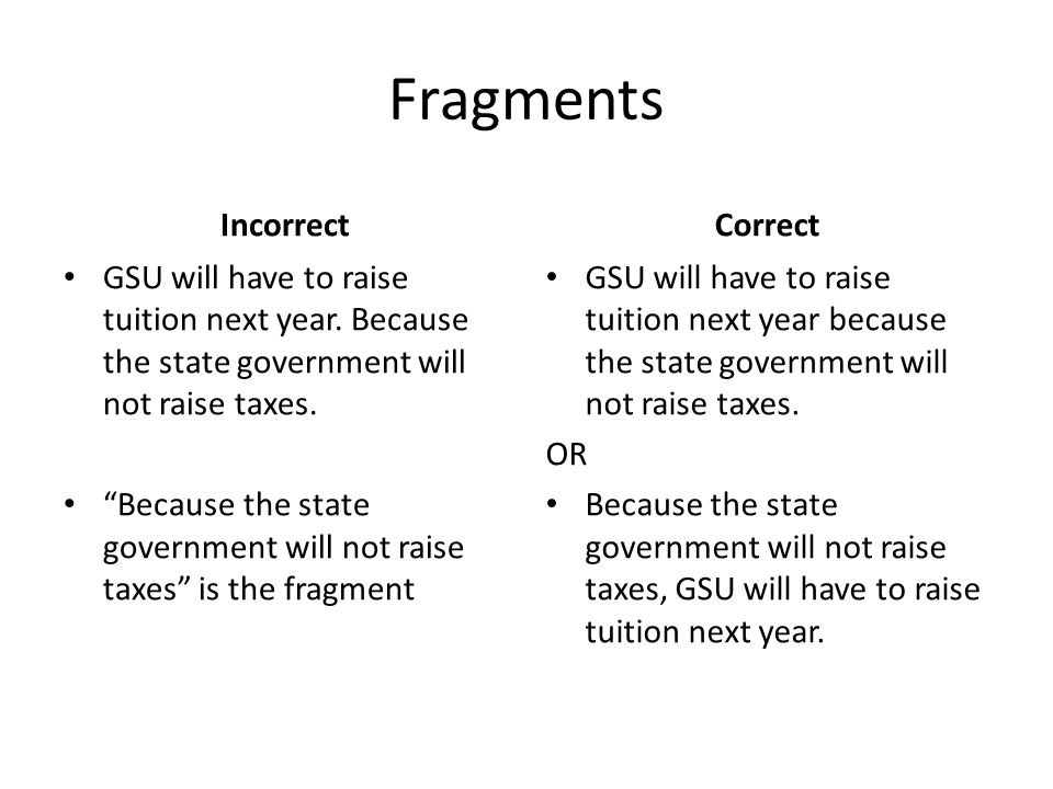 "Fragments Incorrect GSU will have to raise tuition next year. Because the state government will not raise taxes. ""Because the state government will no"