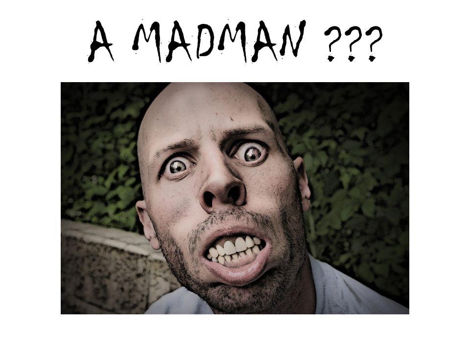 A MADMAN