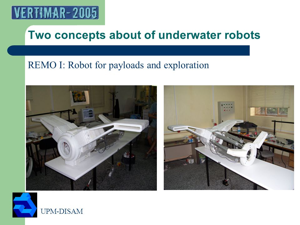 UPM-DISAM 5 Two concepts about of underwater robots REMO I: Robot for payloads and exploration