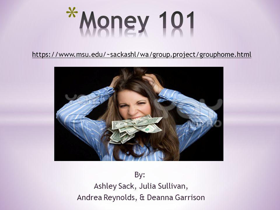 By: Ashley Sack, Julia Sullivan, Andrea Reynolds, & Deanna Garrison https://www.msu.edu/~sackashl/wa/group.project/grouphome.html