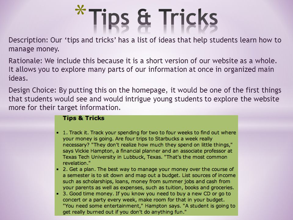 Description: Our 'tips and tricks' has a list of ideas that help students learn how to manage money. Rationale: We include this because it is a short