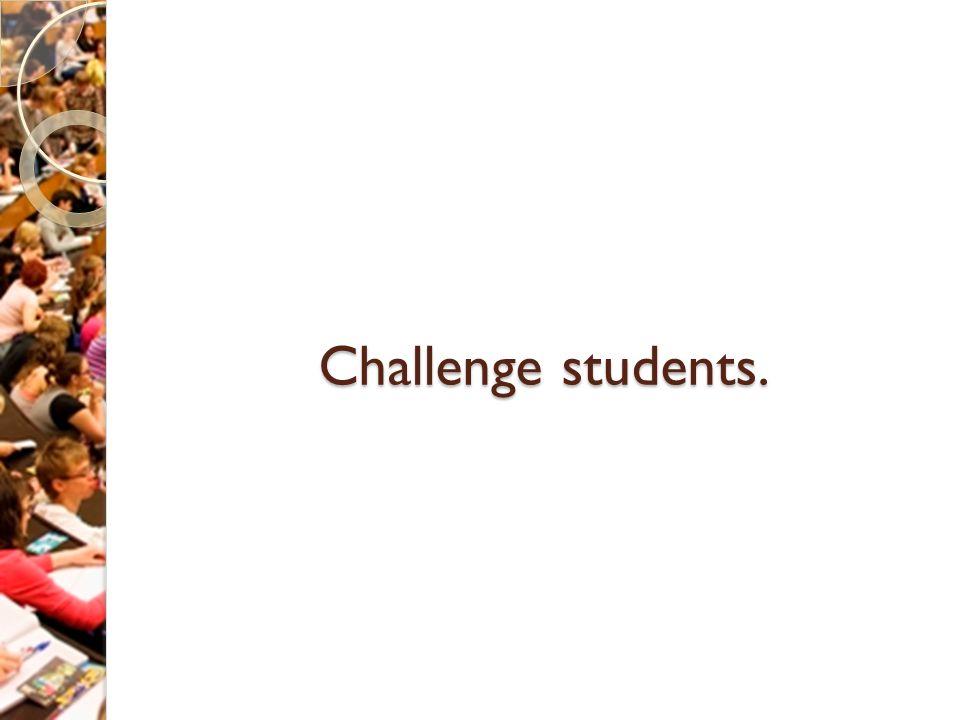 Challenge students.