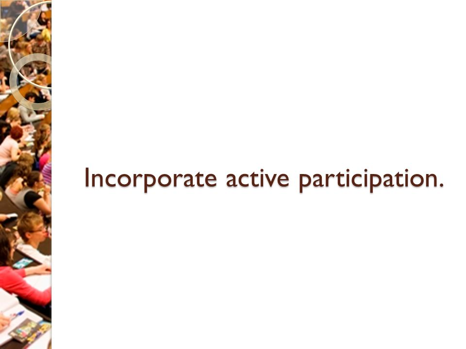 Incorporate active participation.