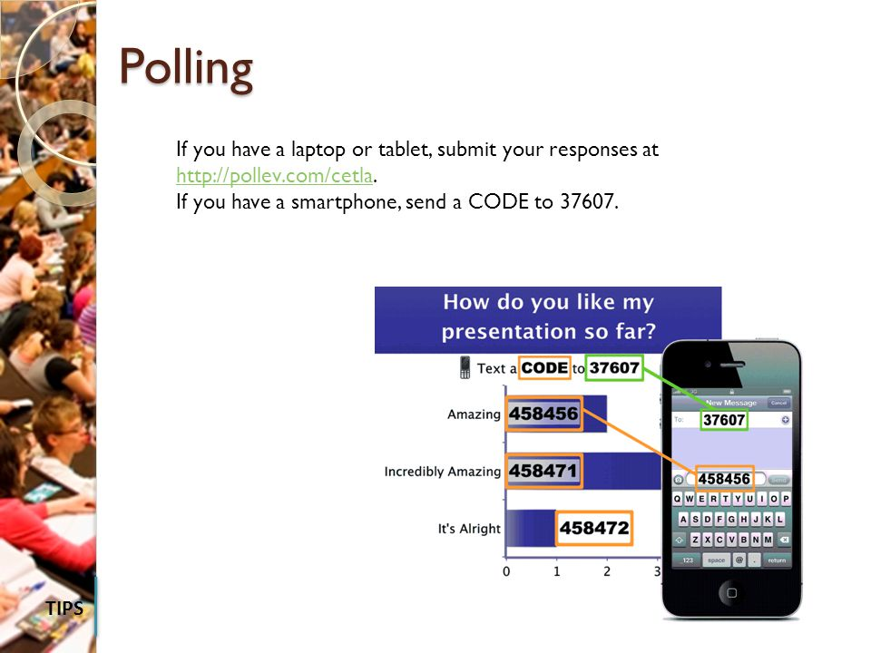 Polling Polling TIPS If you have a laptop or tablet, submit your responses at http://pollev.com/cetla.